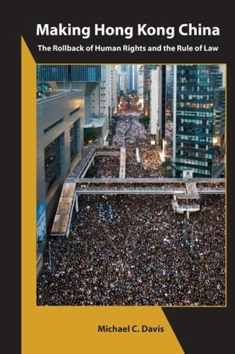 Making Hong Kong China - The Rollback of Human Rights and the Rule of Law - Asia Shorts (Paperback)