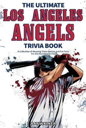 The Ultimate Los Angeles Angels Trivia Book: A Collection of Amazing Trivia Quizzes and Fun Facts for Die-Hard Angels Fans! (Paperback)