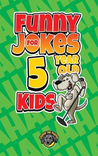 Funny Jokes for 5 Year Old Kids: 100+ Crazy Jokes That Will Make You Laugh Out Loud! (Hardback)