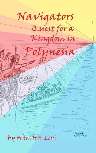 Navigators Quest For A Kingdom In Polynesia (Hardback)