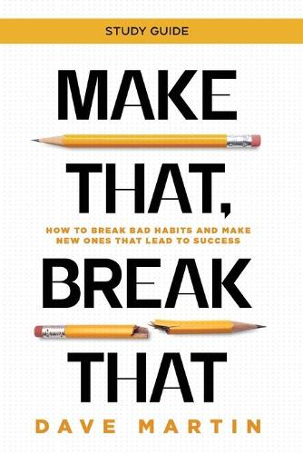 Make That, Break That - Study Guide: How to Break Bad Habits and Make New Ones that Lead to Success (Paperback)