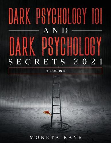 Dark Psychology 101 AND Dark Psychology Secrets 2021: (2 Books IN 1) (Paperback)