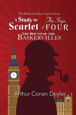 The Sherlock Holmes Triple Feature - A Study in Scarlet, The Sign of Four, and The Hound of the Baskervilles (Paperback)