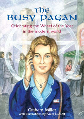 The Busy Pagan: Celebrating the Wheel of the Year in the Modern World (Spiral bound)