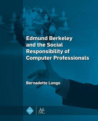 Edmund Berkeley and the Social Responsibility of Computer Professionals (Paperback)