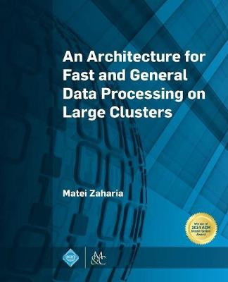 An Architecture for Fast and General Data Processing on Large Clusters (Paperback)