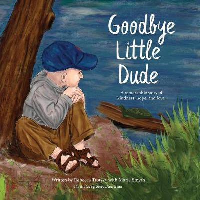 Goodbye Little Dude: A Remarkable Story of Kindness, Hope, and Love. (Paperback)
