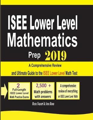 ISEE Lower Level Mathematics Prep 2019: A Comprehensive Review and Ultimate Guide to the ISEE Lower Level Math Test (Paperback)