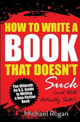How to Write a Book That Doesn't Suck (and Will Actually Sell) (Paperback)