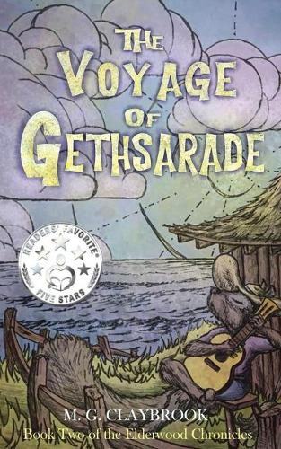 The Voyage of Gethsarade: Book two of the Elderwood Chronicles - The Elderwood Chronicles 2 (Paperback)