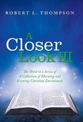 A Closer Look III: The Third in a Series of a Collection of Morning and Evening Christian Devotionals (Hardback)