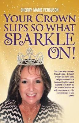 Your Crown Slips So What Sparkle On! (Paperback)