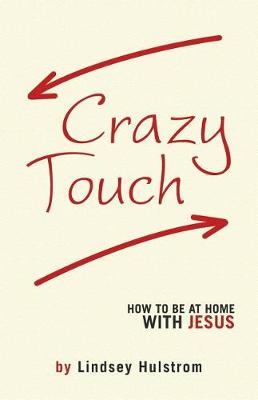 Crazy Touch: How to Be at Home with Jesus (Paperback)