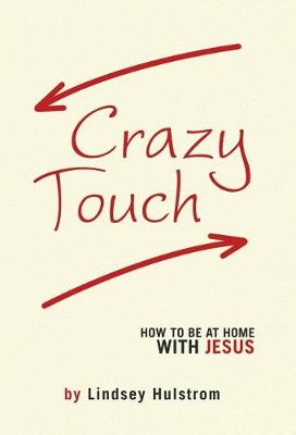 Crazy Touch: How to Be at Home with Jesus (Hardback)