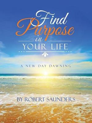 Find Purpose in Your Life: A New Day Dawning (Paperback)