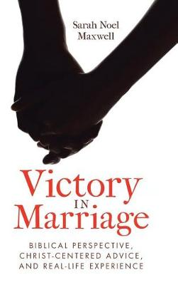 Victory in Marriage: Biblical Perspective, Christ-Centered Advice, and Real-Life Experience (Hardback)