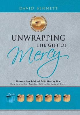 Unwrapping the Gift of Mercy: Unwrapping Spiritual Gifts One by One; How to Use Your Spiritual Gift in the Body of Christ (Hardback)