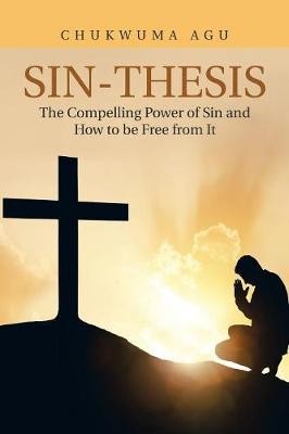 Sin-Thesis: The Compelling Power of Sin and How to Be Free from It (Paperback)
