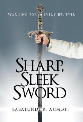 Sharp, Sleek Sword: Warning for Every Believer (Hardback)