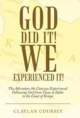 God Did It! We Experienced It!: The Adventure the Courseys Experienced Following God from Texas to Idaho to the Coast of Kenya (Hardback)