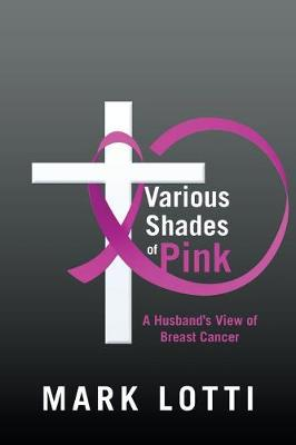Various Shades of Pink: A Husband's View of Breast Cancer (Paperback)