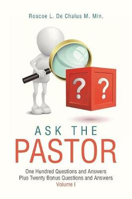 Ask the Pastor: One Hundred Questions and Answers Plus Twenty Bonus Questions and Answers Volume I (Paperback)