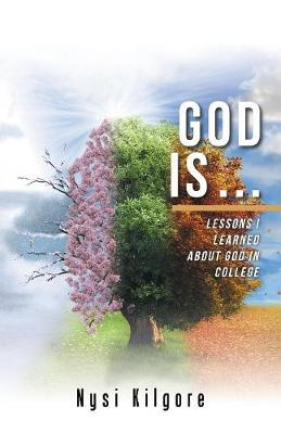 God Is ...: Lessons I Learned about God in College (Paperback)