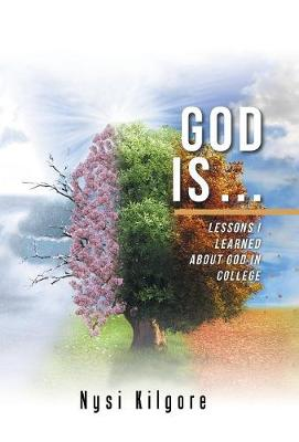 God Is ...: Lessons I Learned about God in College (Hardback)