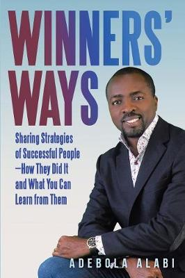 Winners' Ways: Sharing Strategies of Successful People-How They Did It and What You Can Learn from Them (Paperback)