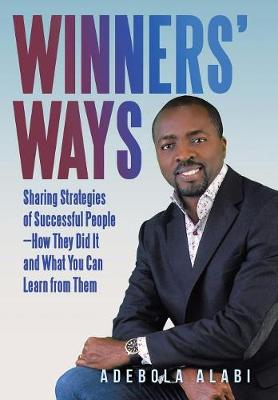Winners' Ways: Sharing Strategies of Successful People-How They Did It and What You Can Learn from Them (Hardback)