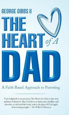The Heart of a Dad: A Faith Based Approach to Parenting (Hardback)