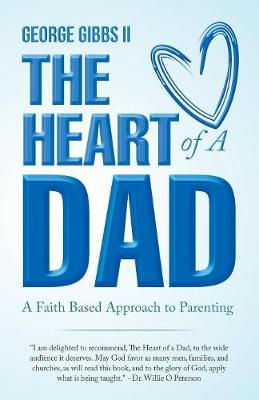 The Heart of a Dad: A Faith Based Approach to Parenting (Paperback)