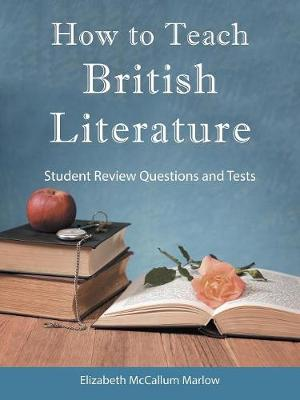 How to Teach British Literature: Student Review Questions and Tests (Paperback)