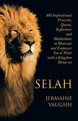 Selah: 300 Inspirational Proverbs, Quotes, Reflections and Meditations to Motivate and Empower You to Think with a Kingdom Mind-Set (Paperback)