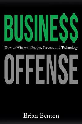 Business Offense: How to Win with People, Process, and Technology (Paperback)