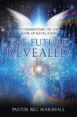 The Future Revealed: A Commentary on the Book of Revelation (Paperback)