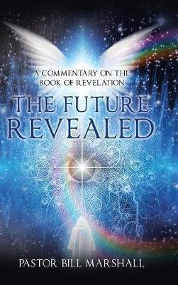 The Future Revealed: A Commentary on the Book of Revelation (Hardback)