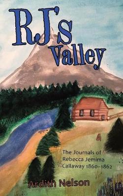 Rj's Valley: The Journals of Rebecca Jemima Callaway 1860-1862 (Paperback)