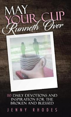 May Your Cup Runneth Over: 110 Daily Devotions and Inspiration for the Broken and Blessed (Hardback)
