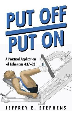 Put Off/Put on: A Practical Application of Ephesians 4:17-32 (Paperback)