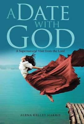 A Date with God: A Supernatural Visit from the Lord (Hardback)