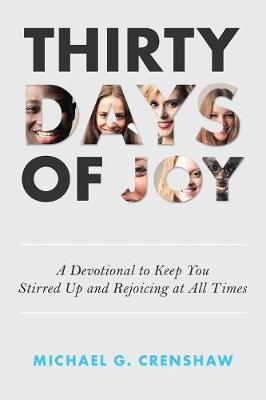 Thirty Days of Joy: A Devotional to Keep You Stirred Up and Rejoicing at All Times (Paperback)