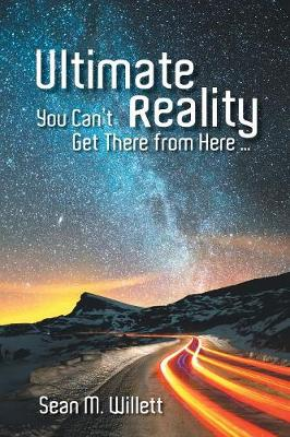 Ultimate Reality: You Can'T Get There from Here ... (Paperback)