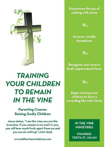 Training Your Children to Remain in the Vine: Parenting Course: Raising Godly Children (Paperback)