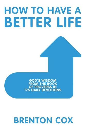 How to Have a Better Life: God's Wisdom from the Book of Proverbs in 175 Daily Devotions (Paperback)