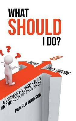 What Should I Do?: A Verse-By-Verse Study on the Book of Proverbs (Hardback)