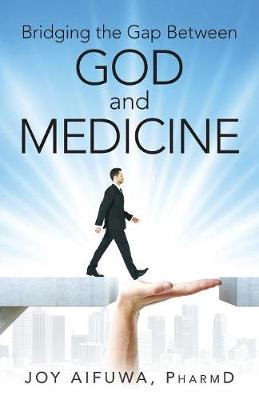 Bridging the Gap Between God and Medicine (Paperback)