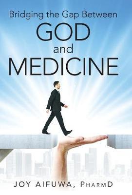 Bridging the Gap Between God and Medicine (Hardback)