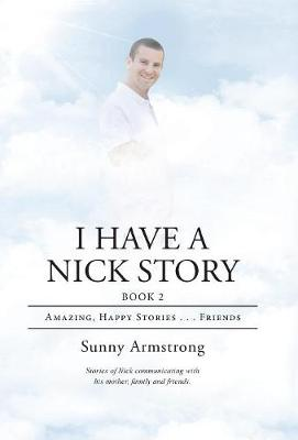 I Have a Nick Story: Book 2: Amazing, Happy Stories . . . Friends (Hardback)