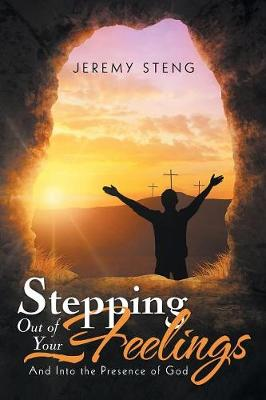 Stepping Out of Your Feelings: And Into the Presence of God (Paperback)